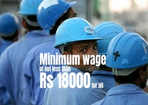 Minimum wage of not less than Rs 18000 for all