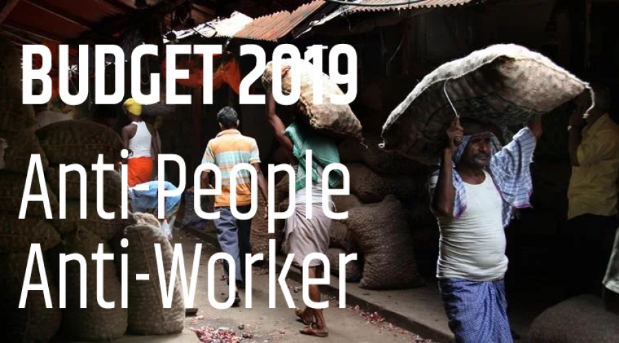 Union Budget, 2019-20: Anti-People and Anti-Worker