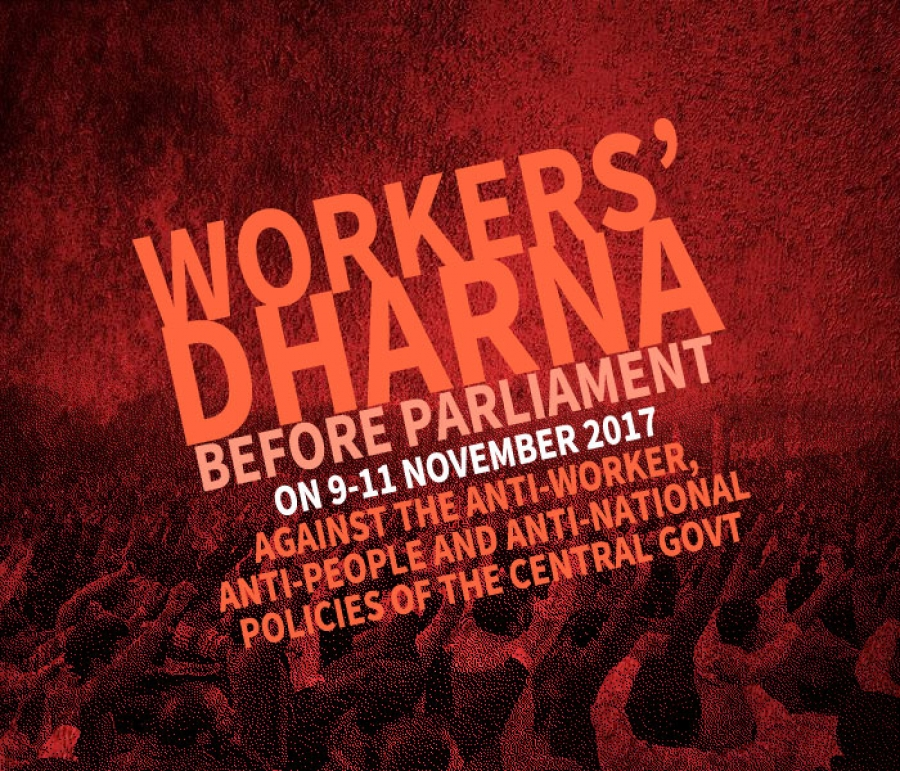 Three days Workers' Dharna Before Parliament on 9-11 November 2017 Against the Anti-worker, Anti-people and Anti-national policies of the Central Govt